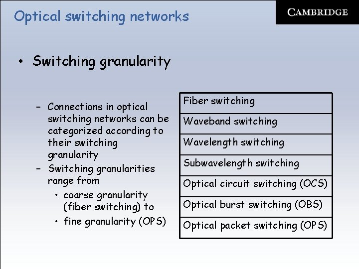 Optical switching networks • Switching granularity – Connections in optical switching networks can be
