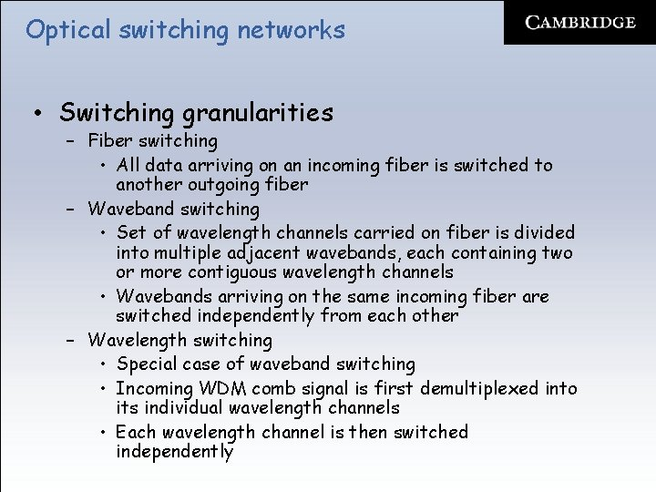 Optical switching networks • Switching granularities – Fiber switching • All data arriving on