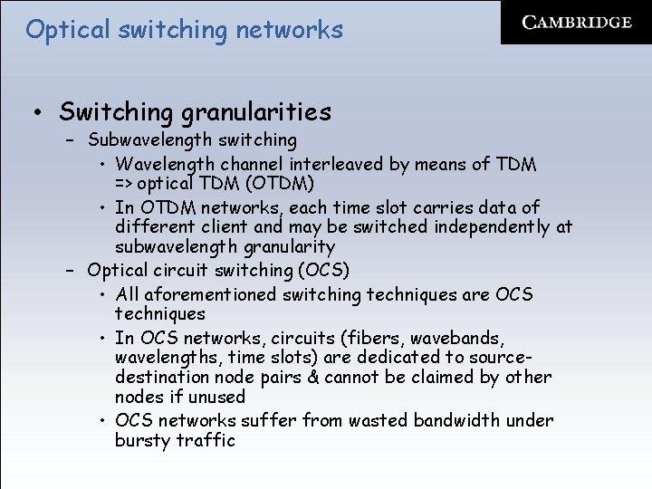 Optical switching networks • Switching granularities – Subwavelength switching • Wavelength channel interleaved by