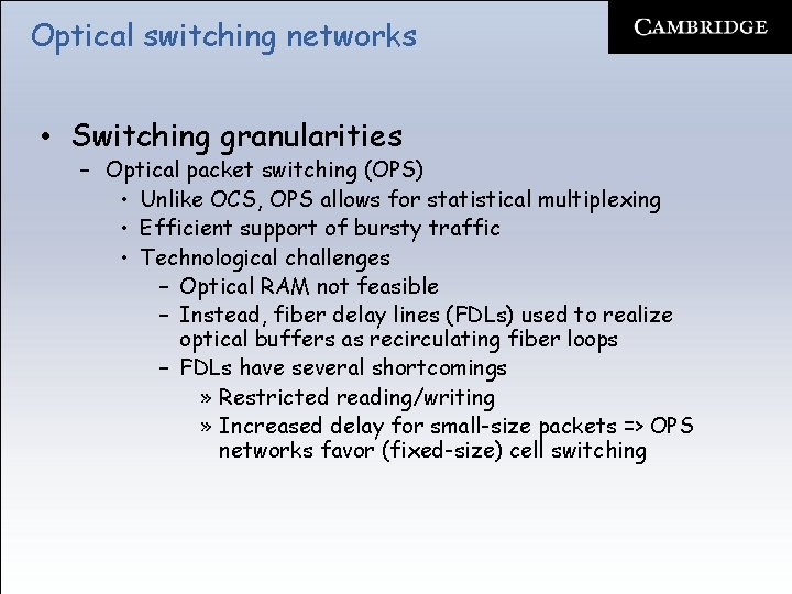 Optical switching networks • Switching granularities – Optical packet switching (OPS) • Unlike OCS,