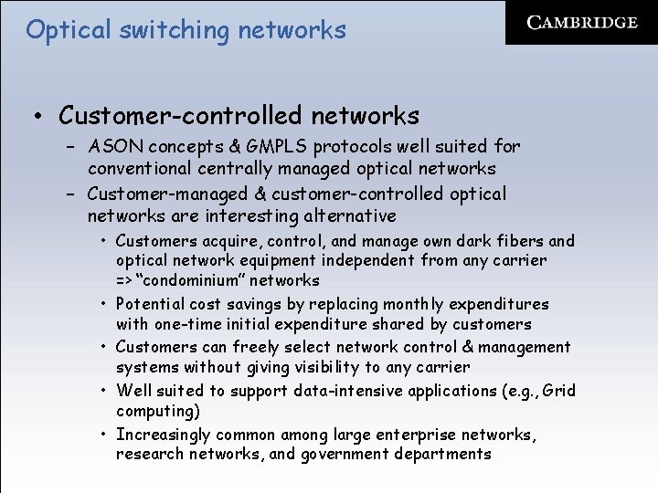 Optical switching networks • Customer-controlled networks – ASON concepts & GMPLS protocols well suited
