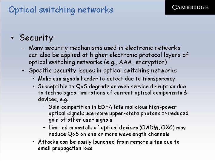 Optical switching networks • Security – Many security mechanisms used in electronic networks can