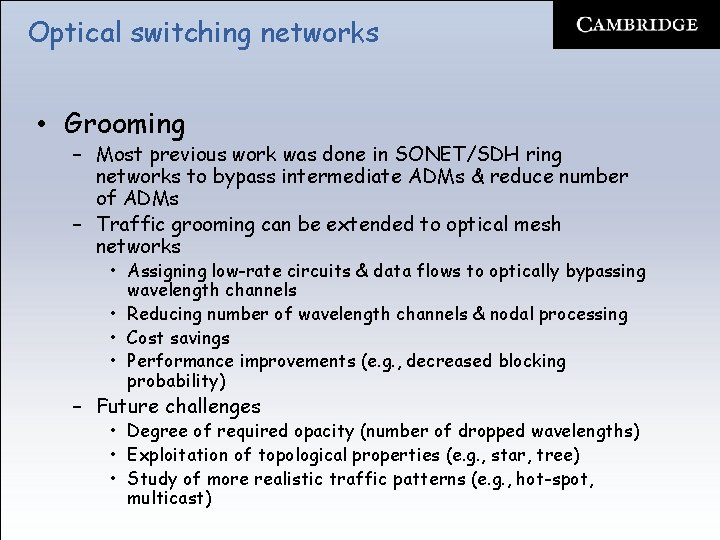 Optical switching networks • Grooming – Most previous work was done in SONET/SDH ring