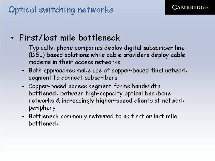Optical switching networks • First/last mile bottleneck – Typically, phone companies deploy digital subscriber