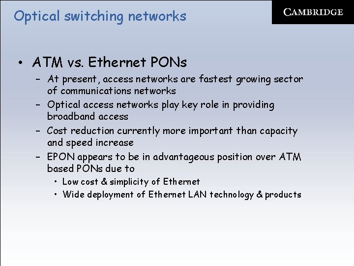 Optical switching networks • ATM vs. Ethernet PONs – At present, access networks are
