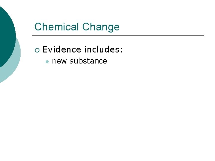 Chemical Change ¡ Evidence includes: l new substance