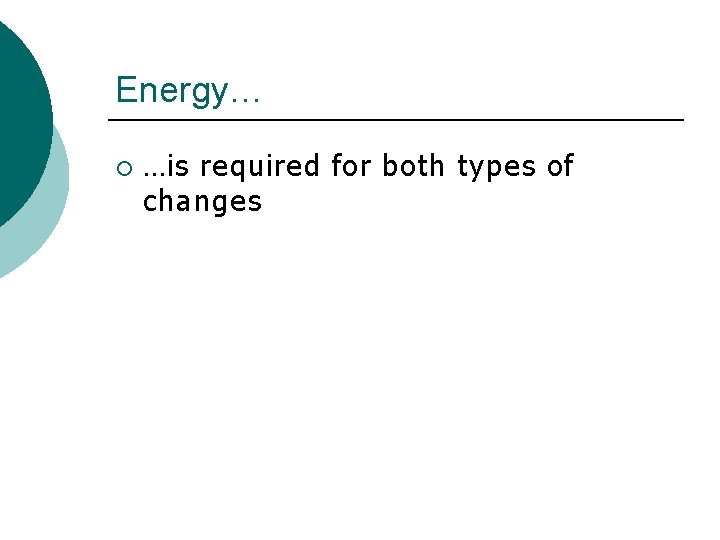 Energy… ¡ …is required for both types of changes