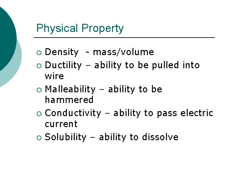 Physical Property Density - mass/volume ¡ Ductility – ability to be pulled into wire