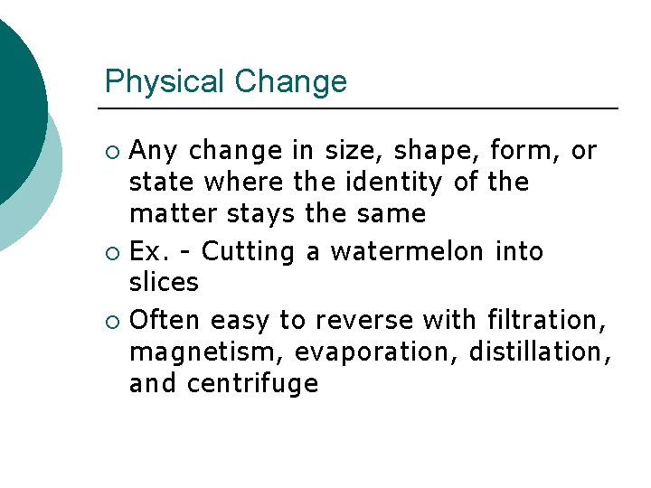 Physical Change Any change in size, shape, form, or state where the identity of