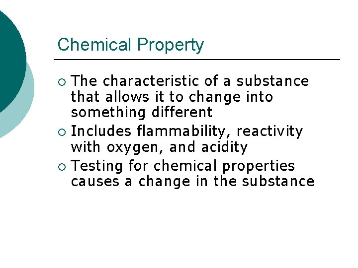 Chemical Property The characteristic of a substance that allows it to change into something