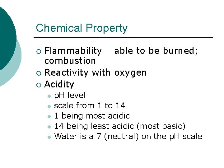 Chemical Property Flammability – able to be burned; combustion ¡ Reactivity with oxygen ¡