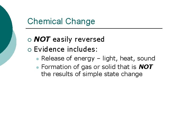 Chemical Change NOT easily reversed ¡ Evidence includes: ¡ l l Release of energy