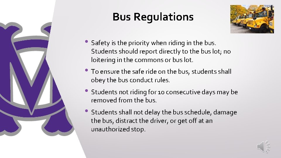Bus Regulations • Safety is the priority when riding in the bus. Students should