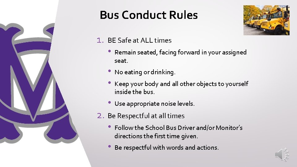 Bus Conduct Rules 1. BE Safe at ALL times • Remain seated, facing forward
