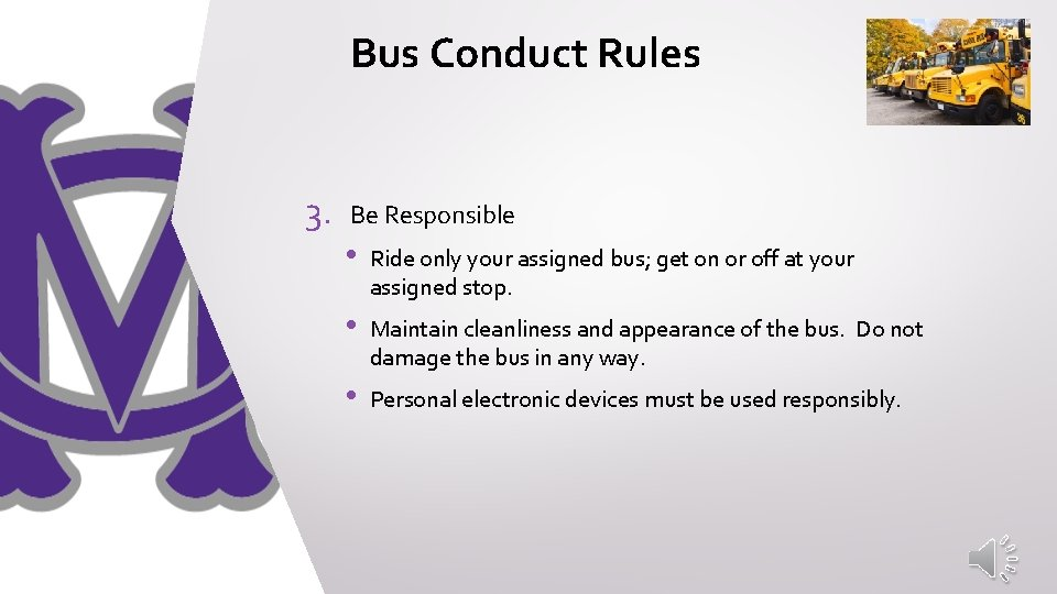 Bus Conduct Rules 3. Be Responsible • Ride only your assigned bus; get on