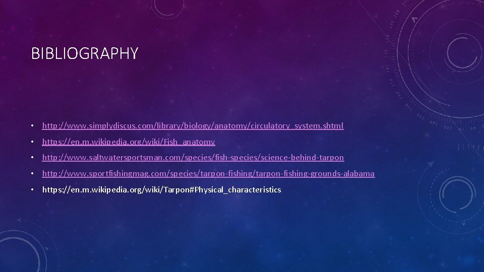 BIBLIOGRAPHY • http: //www. simplydiscus. com/library/biology/anatomy/circulatory_system. shtml • https: //en. m. wikipedia. org/wiki/Fish_anatomy •
