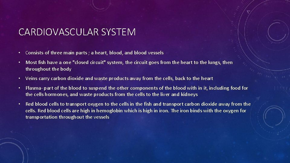 CARDIOVASCULAR SYSTEM • Consists of three main parts ; a heart, blood, and blood