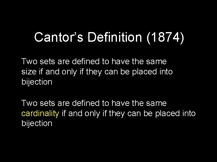 Cantor's Definition (1874) Two sets are defined to have the same size if and
