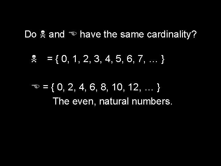 Do and E have the same cardinality? = { 0, 1, 2, 3, 4,
