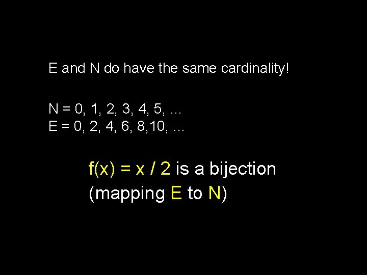 E and N do have the same cardinality! N = 0, 1, 2, 3,