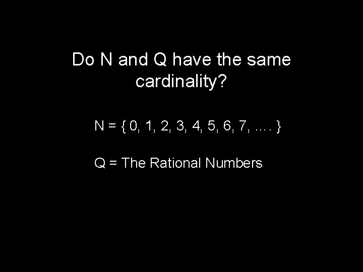 Do N and Q have the same cardinality? N = { 0, 1, 2,