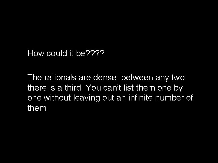 How could it be? ? The rationals are dense: between any two there is