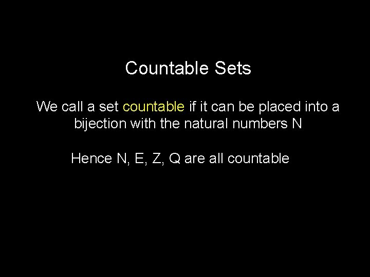 Countable Sets We call a set countable if it can be placed into a