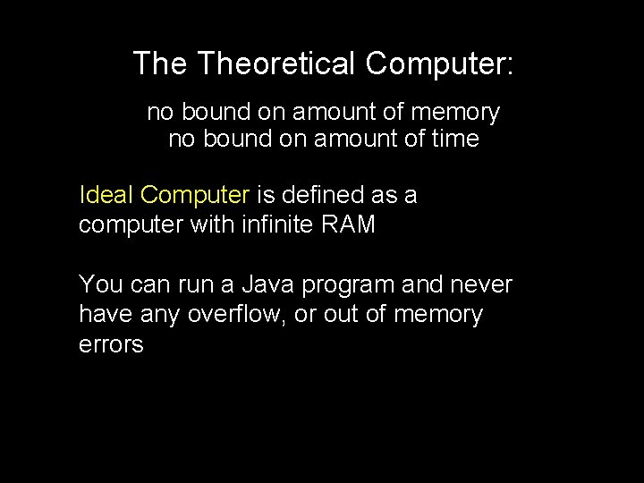 The Theoretical Computer: no bound on amount of memory no bound on amount of
