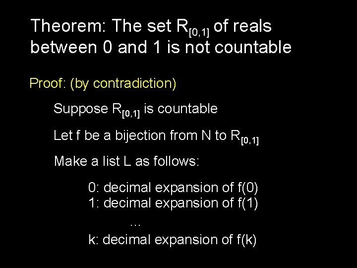 Theorem: The set R[0, 1] of reals between 0 and 1 is not countable