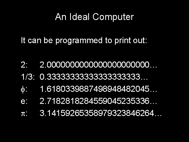 An Ideal Computer It can be programmed to print out: 2: 1/3: : e: