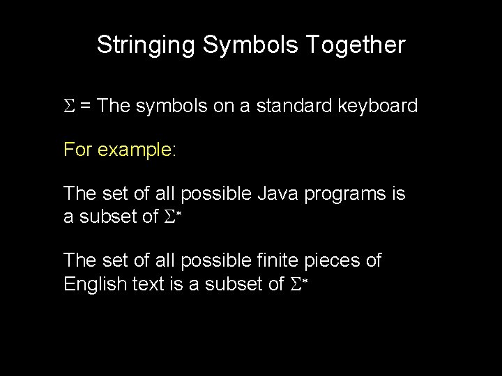 Stringing Symbols Together S = The symbols on a standard keyboard For example: The
