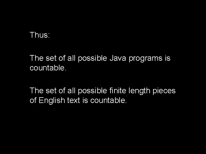Thus: The set of all possible Java programs is countable. The set of all