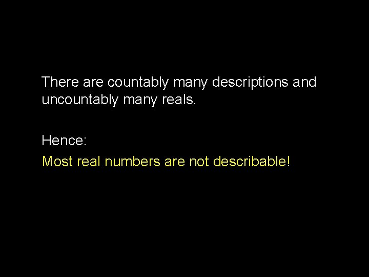 There are countably many descriptions and uncountably many reals. Hence: Most real numbers are