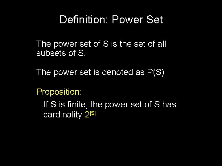 Definition: Power Set The power set of S is the set of all subsets