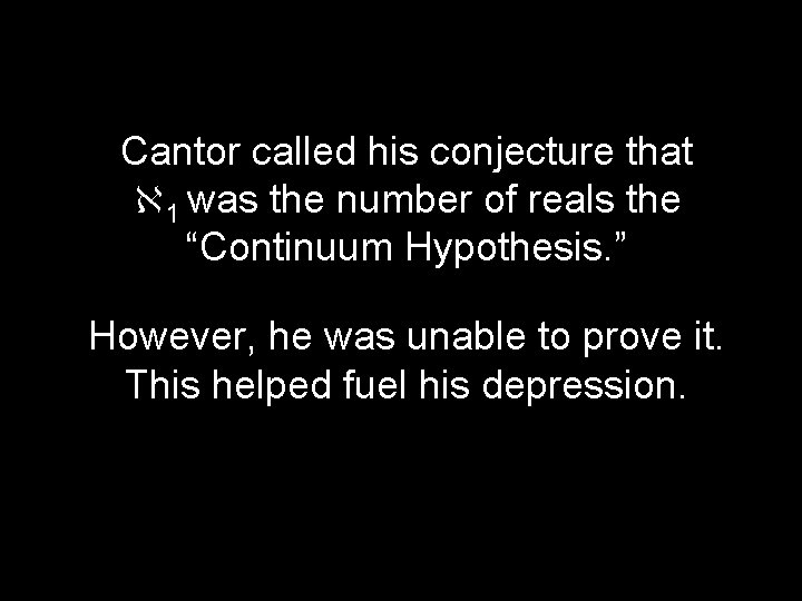"""Cantor called his conjecture that 1 was the number of reals the """"Continuum Hypothesis."""