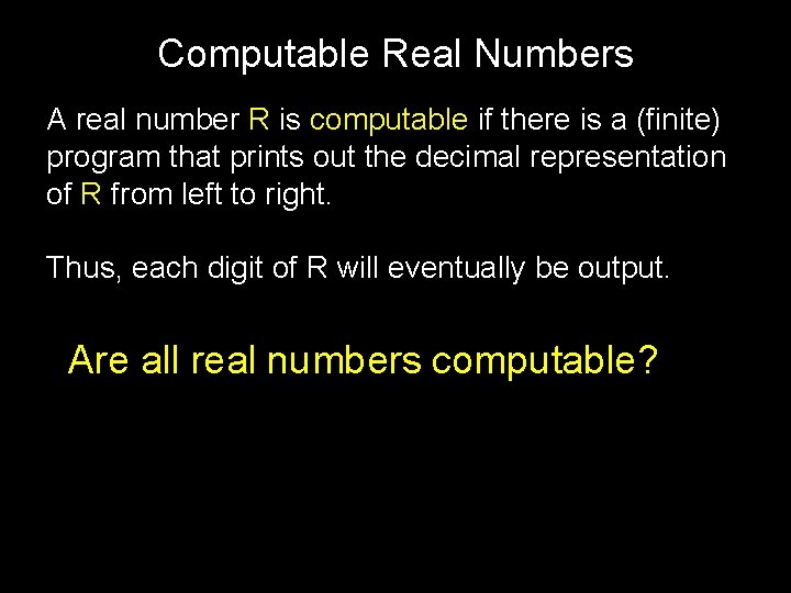 Computable Real Numbers A real number R is computable if there is a (finite)