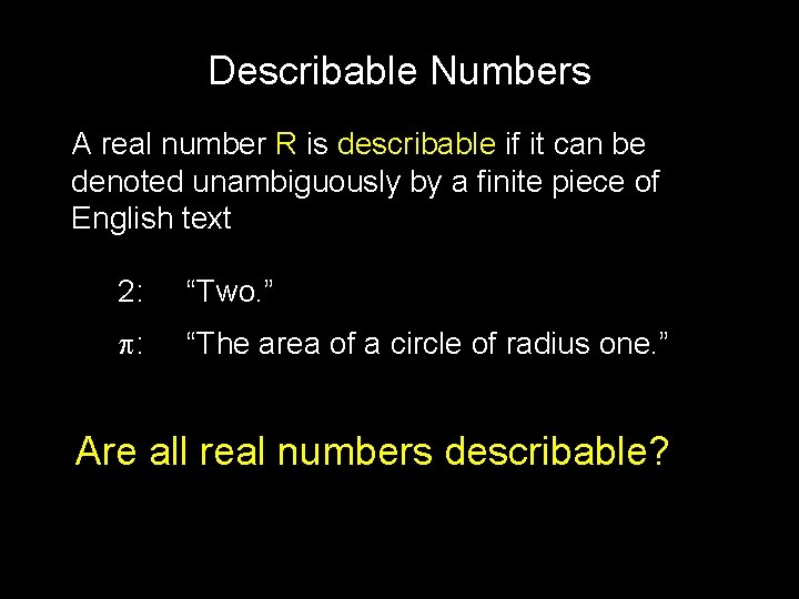Describable Numbers A real number R is describable if it can be denoted unambiguously