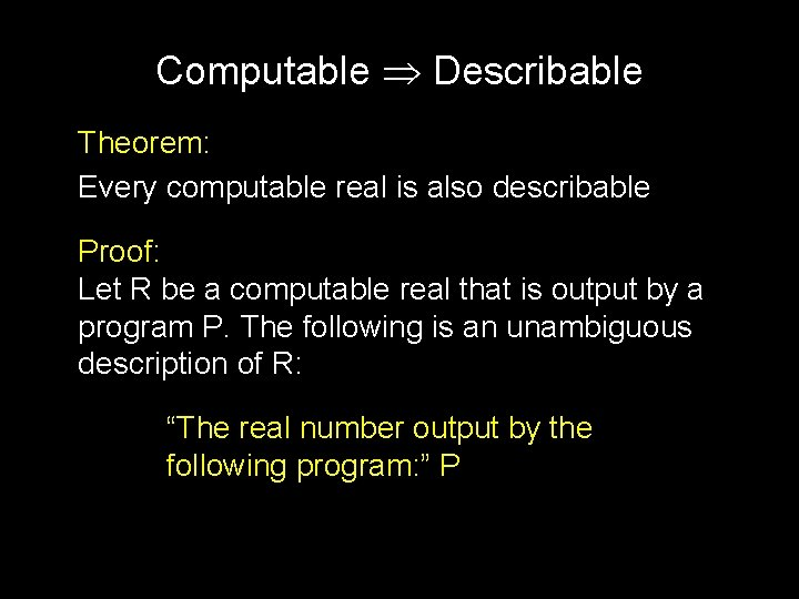 Computable Describable Theorem: Every computable real is also describable Proof: Let R be a