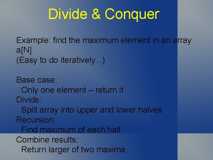 Divide & Conquer Example: find the maximum element in an array a[N] (Easy to