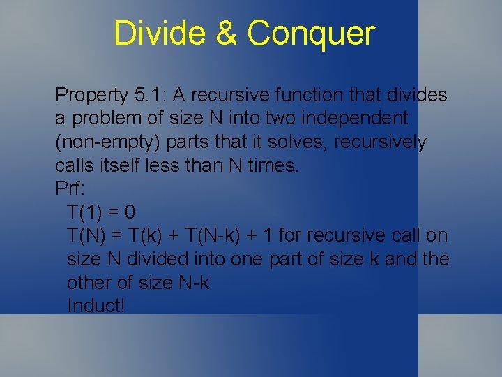 Divide & Conquer Property 5. 1: A recursive function that divides a problem of