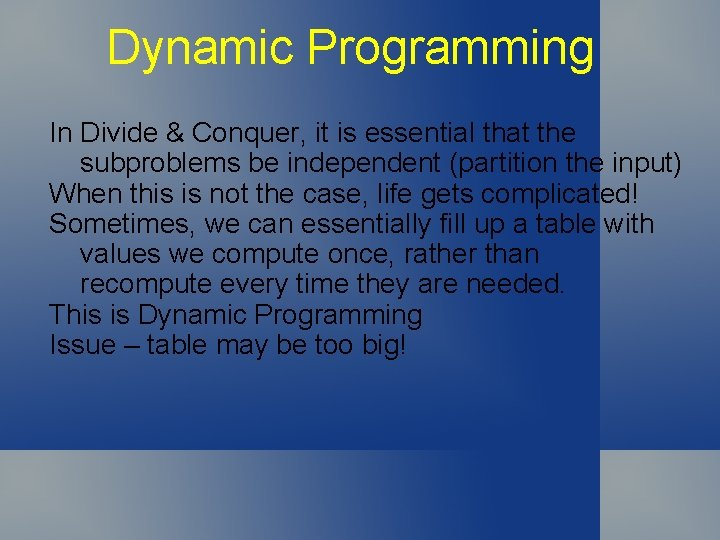 Dynamic Programming In Divide & Conquer, it is essential that the subproblems be independent