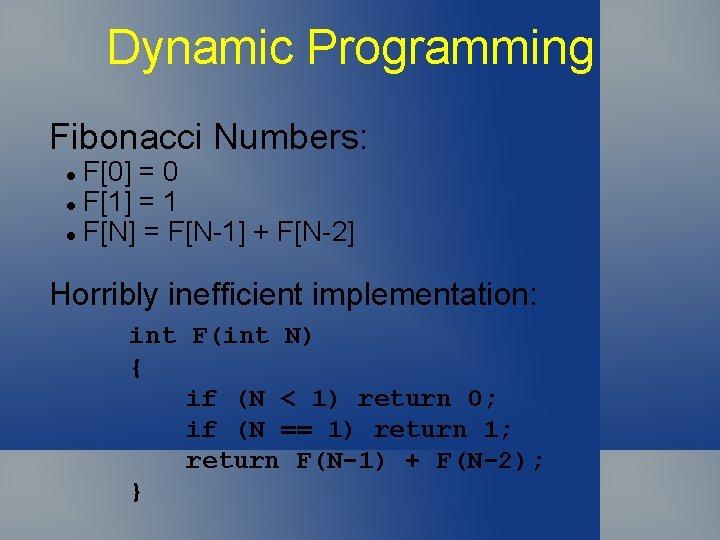 Dynamic Programming Fibonacci Numbers: F[0] = 0 l F[1] = 1 l F[N] =