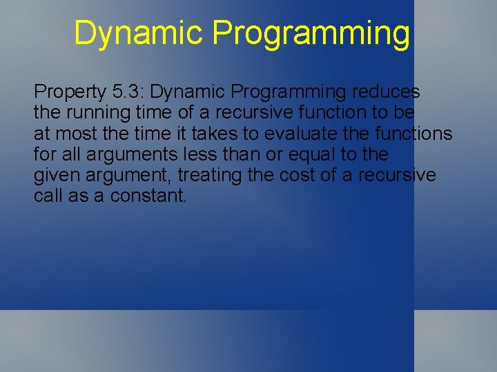 Dynamic Programming Property 5. 3: Dynamic Programming reduces the running time of a recursive