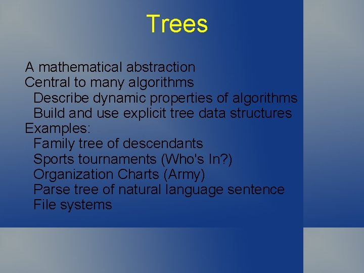 Trees A mathematical abstraction Central to many algorithms Describe dynamic properties of algorithms Build