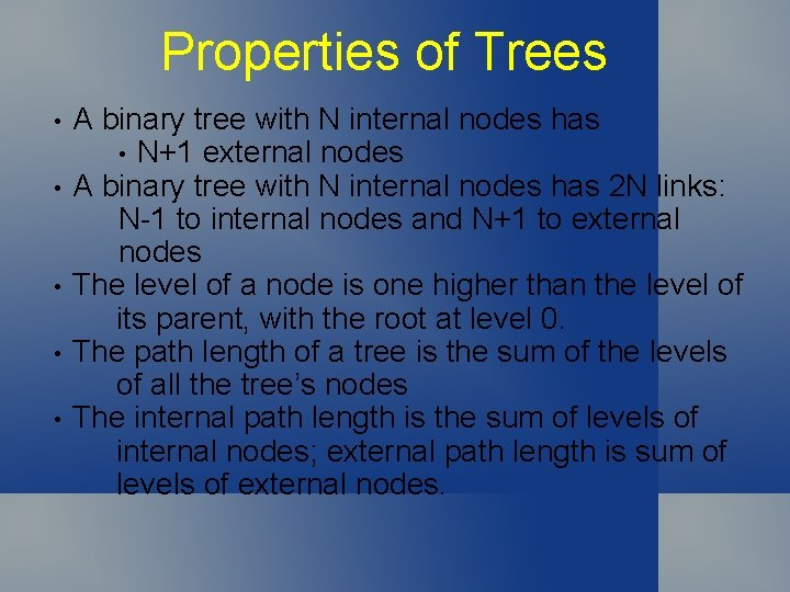 Properties of Trees • • • A binary tree with N internal nodes has