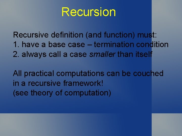Recursion Recursive definition (and function) must: 1. have a base case – termination condition