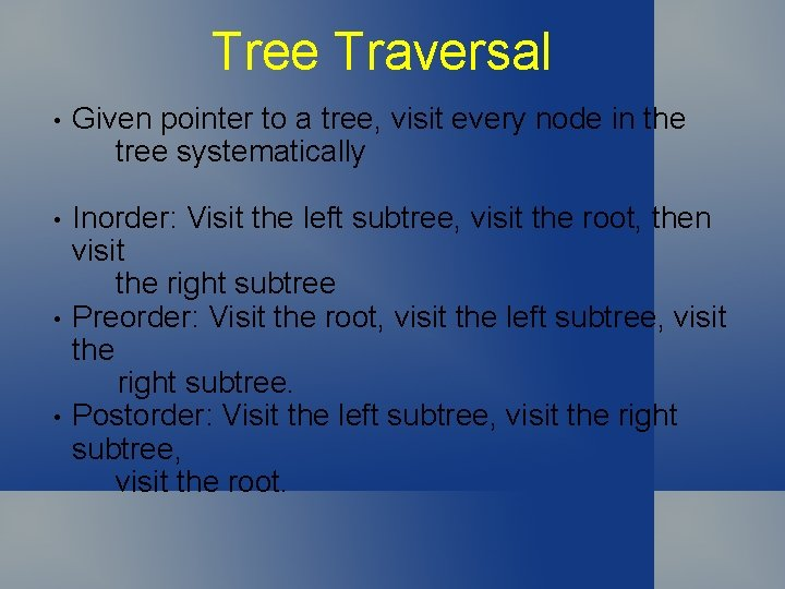 Tree Traversal • Given pointer to a tree, visit every node in the tree