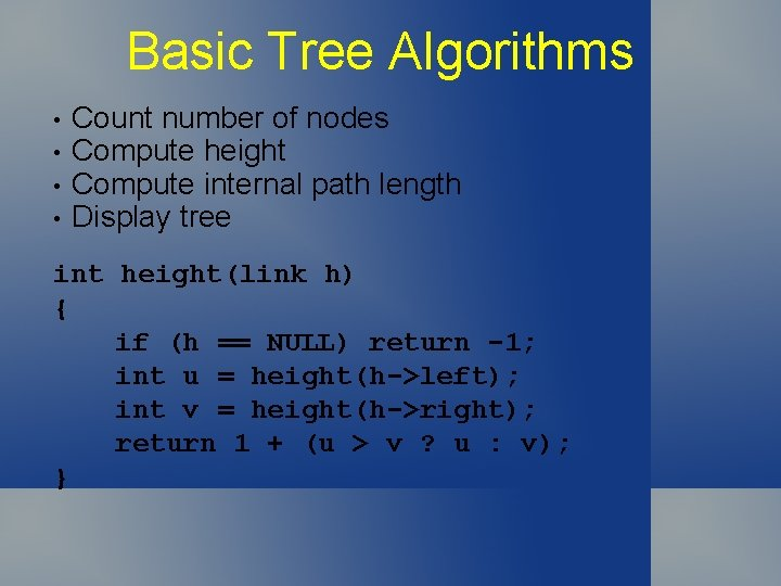 Basic Tree Algorithms • • Count number of nodes Compute height Compute internal path