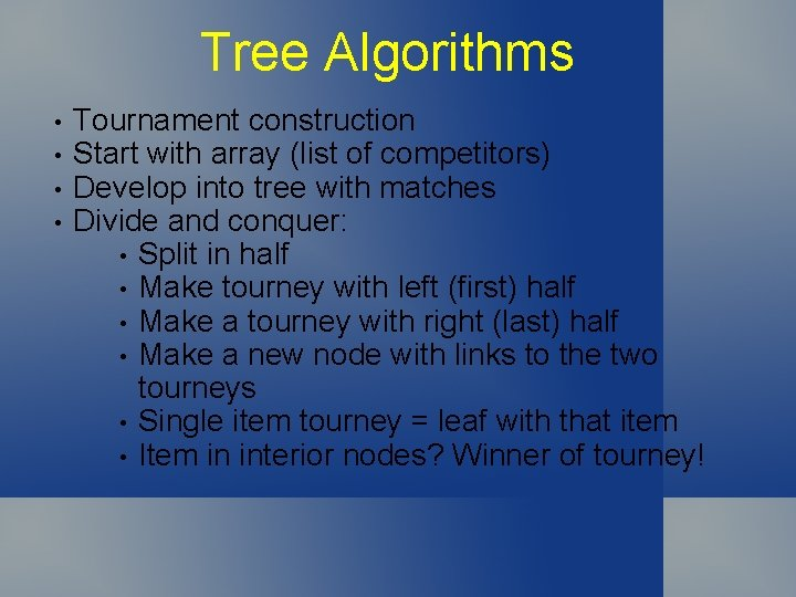 Tree Algorithms • • Tournament construction Start with array (list of competitors) Develop into