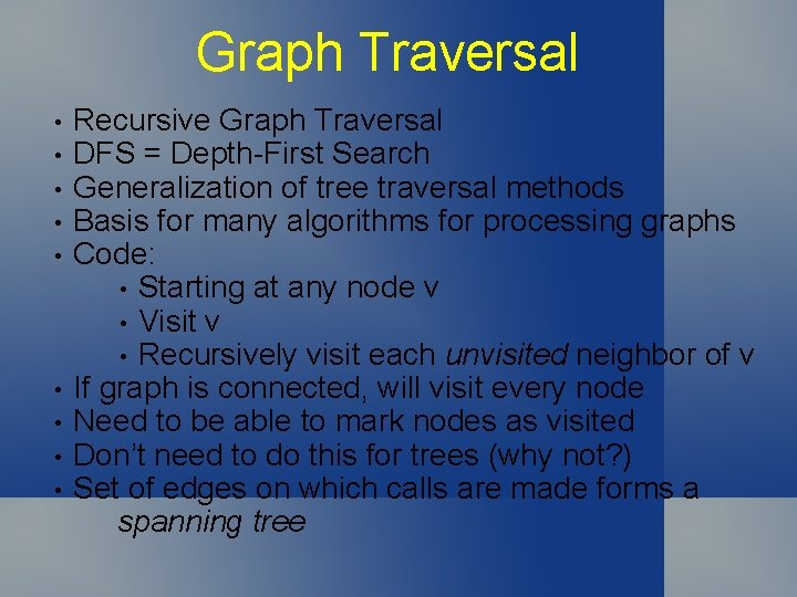 Graph Traversal • • • Recursive Graph Traversal DFS = Depth-First Search Generalization of